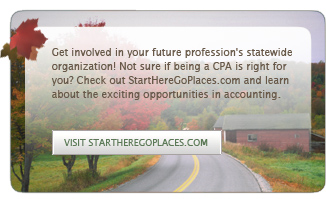 Get involved in your future profession's statewide organization! Not sure if being a CPA is right for you? Check out StartHereGoPlaces.com and learn about the exciting opportunities in accounting.